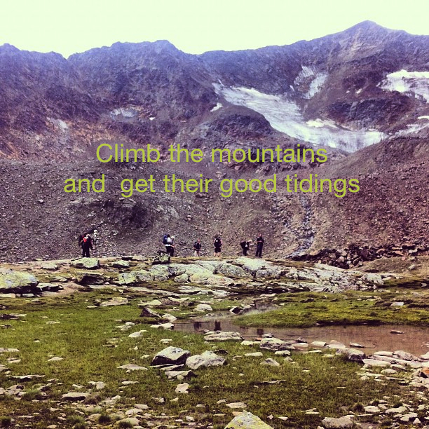 Climb the mountains and get their good tidings