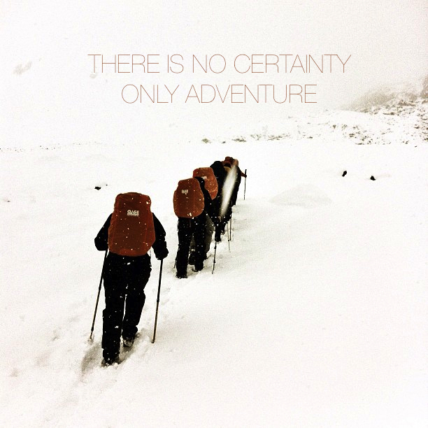 There is no certainty only adventure